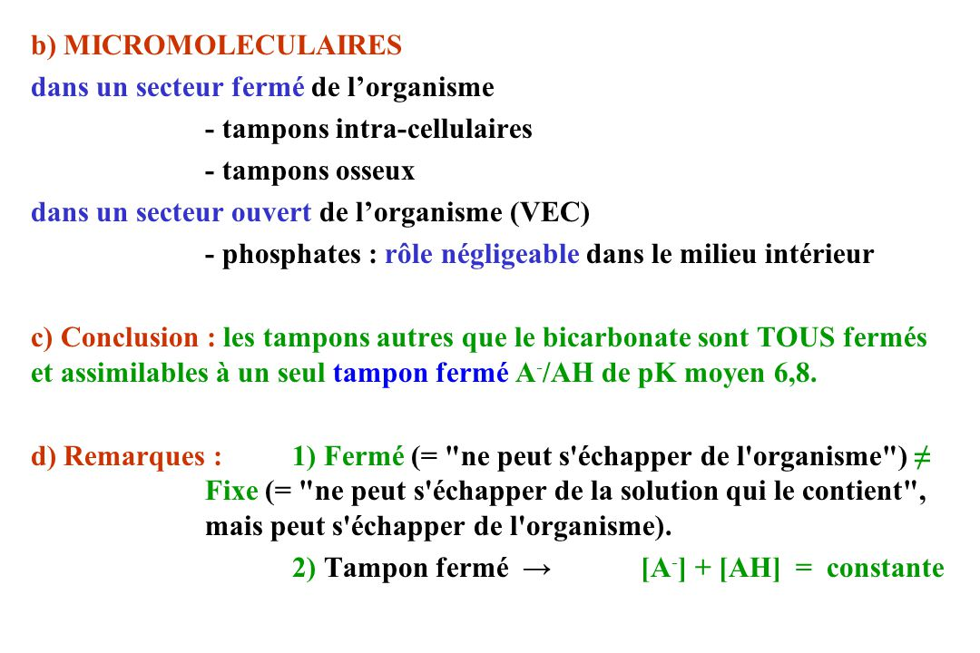 b) MICROMOLECULAIRES dans un secteur fermé de lorganisme - tampons intra-cellulaires - tampons osseux dans un secteur ouvert de lorganisme (VEC) - pho