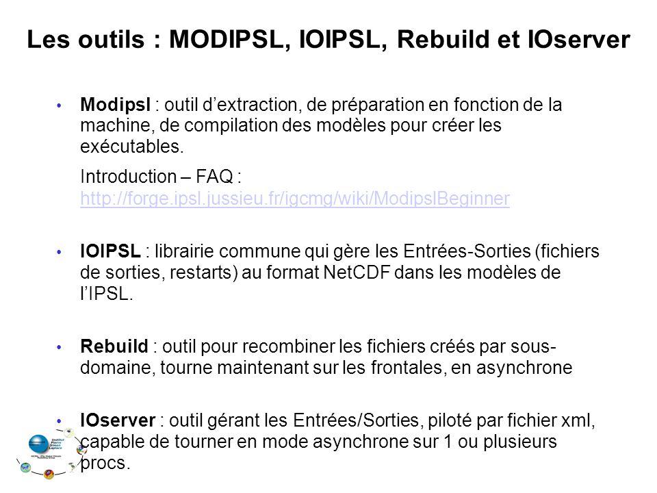 Les outils : MODIPSL, IOIPSL, Rebuild et IOserver Modipsl : outil dextraction, de préparation en fonction de la machine, de compilation des modèles pour créer les exécutables.