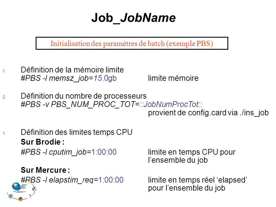 Job_JobName 1. Définition de la mémoire limite #PBS -l memsz_job=15.0gb limite mémoire 2.