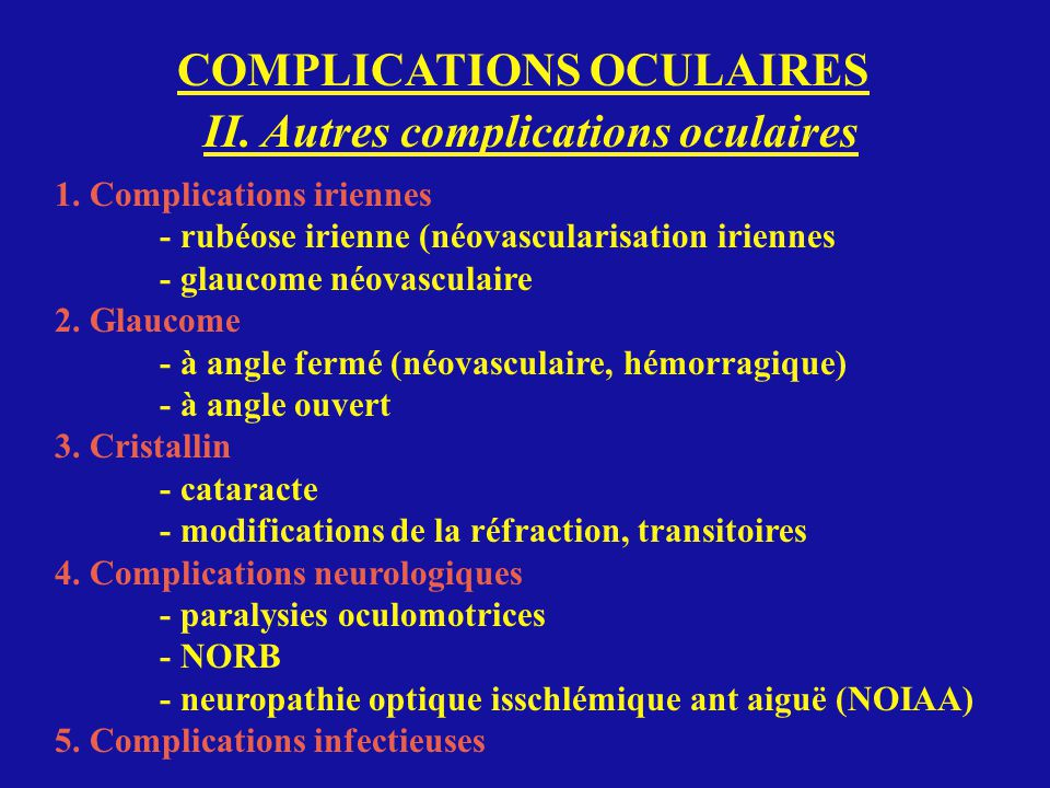 COMPLICATIONS OCULAIRES II. Autres complications oculaires 1. Complications iriennes - rubéose irienne (néovascularisation iriennes - glaucome néovasc