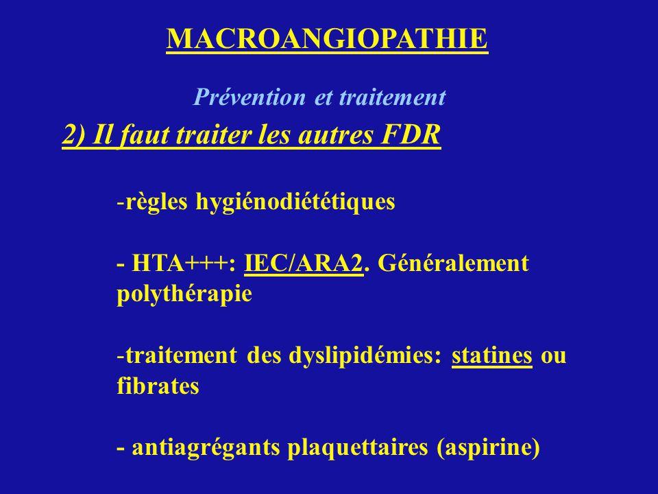 MACROANGIOPATHIE Prévention et traitement 2) Il faut traiter les autres FDR -règles hygiénodiététiques - HTA+++: IEC/ARA2. Généralement polythérapie -