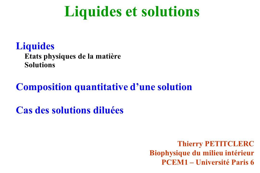 Liquides et solutions Liquides Etats physiques de la matière Solutions Composition quantitative dune solution Cas des solutions diluées Thierry PETITC
