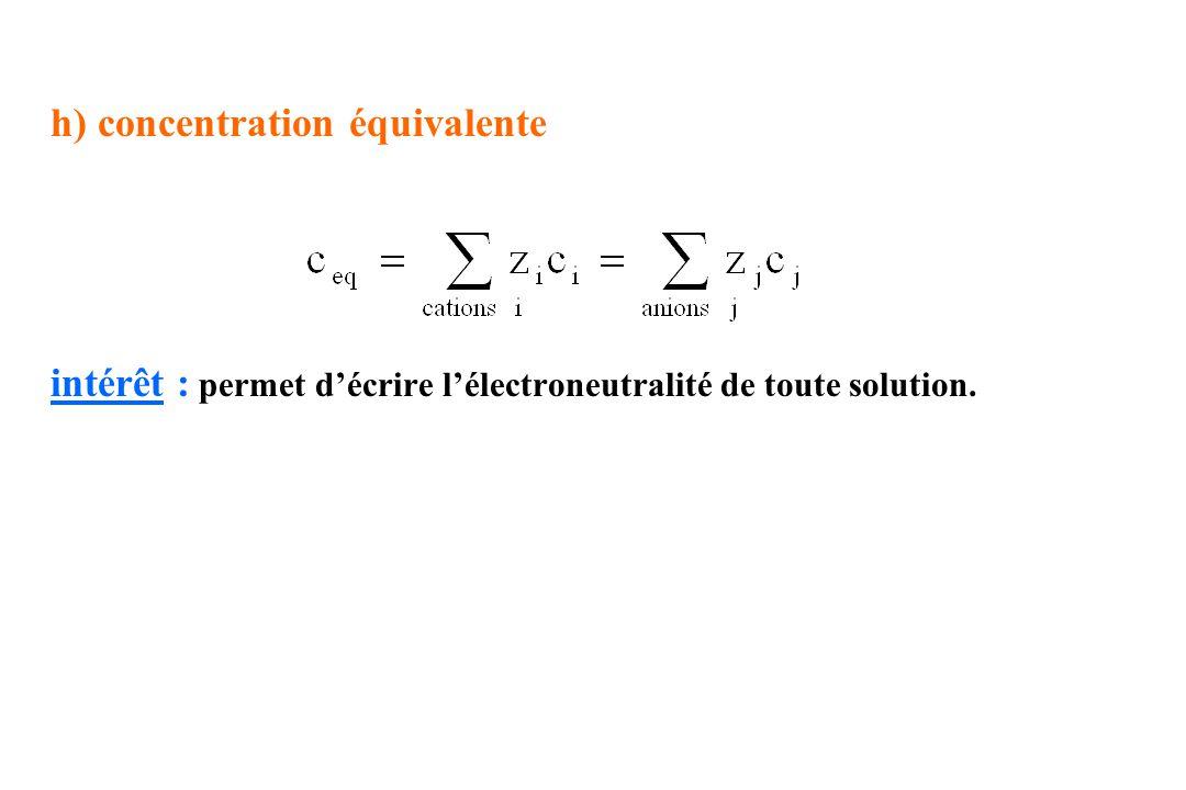 h) concentration équivalente intérêt : permet décrire lélectroneutralité de toute solution.