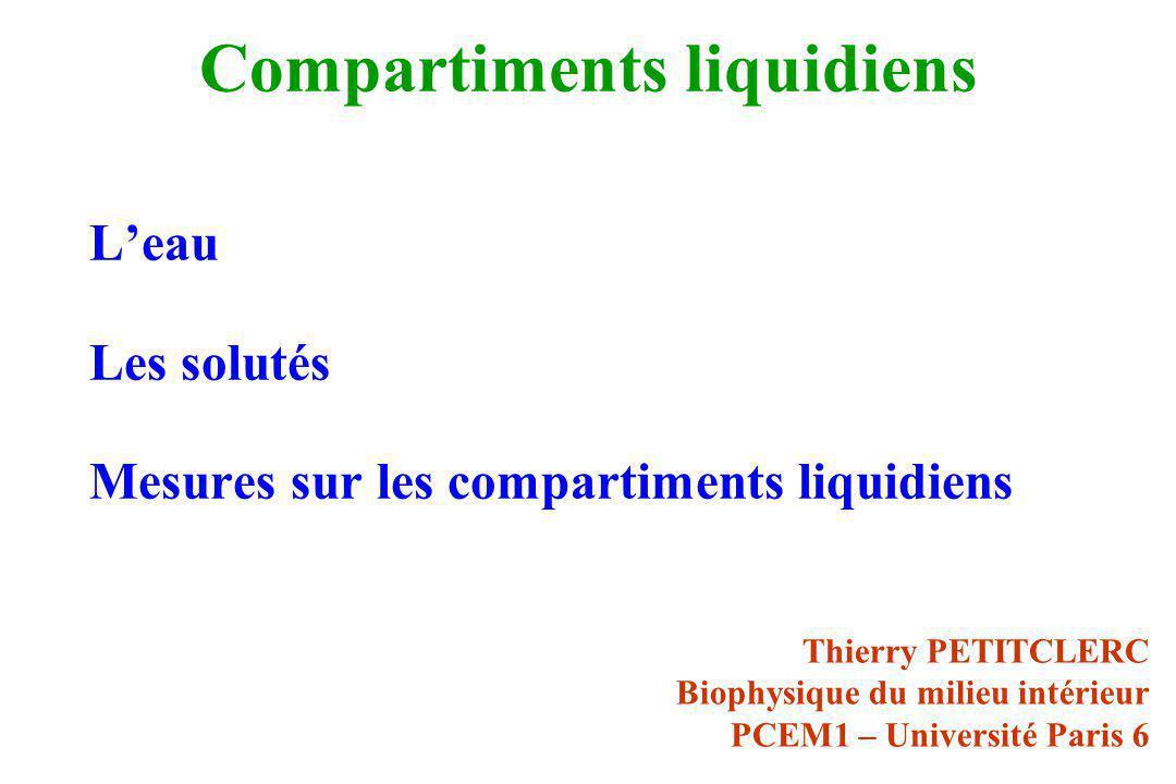 Compartiments liquidiens Leau Les solutés Mesures sur les compartiments liquidiens Thierry PETITCLERC Biophysique du milieu intérieur PCEM1 – Universi