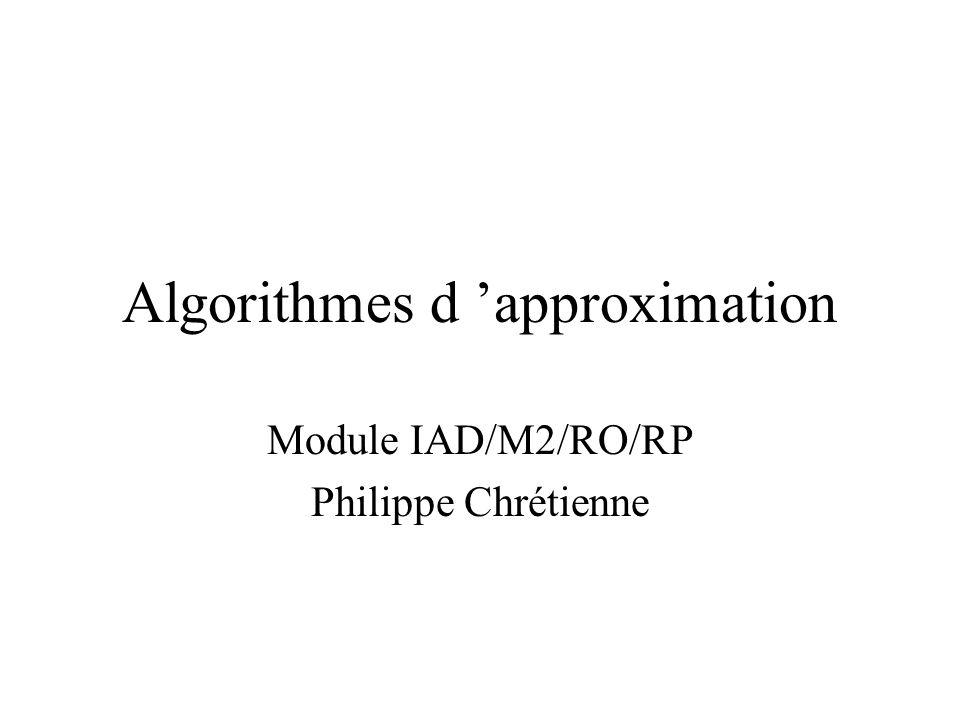 Algorithmes d approximation Module IAD/M2/RO/RP Philippe Chrétienne