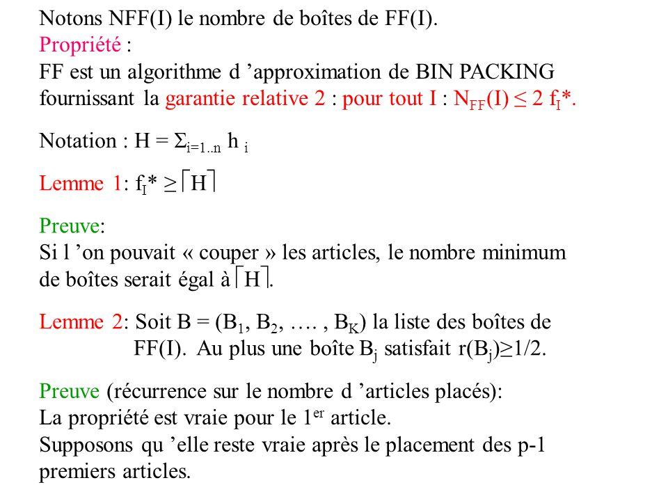 Notons NFF(I) le nombre de boîtes de FF(I). Propriété : FF est un algorithme d approximation de BIN PACKING fournissant la garantie relative 2 : pour