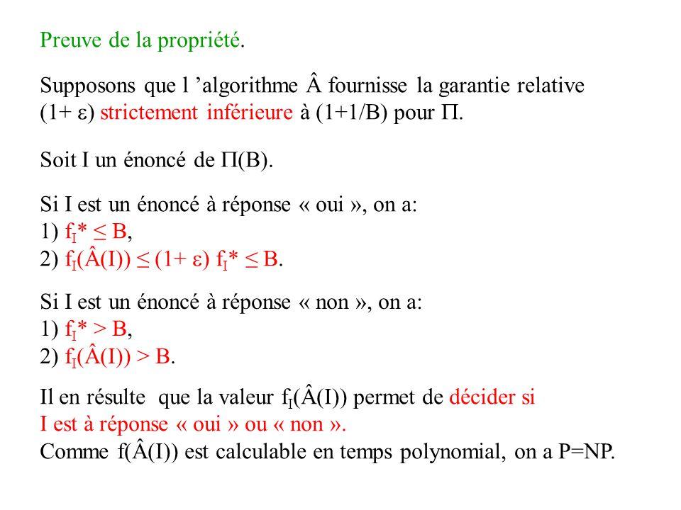 Preuve de la propriété. Supposons que l algorithme fournisse la garantie relative (1+ ) strictement inférieure à (1+1/B) pour. Soit I un énoncé de (