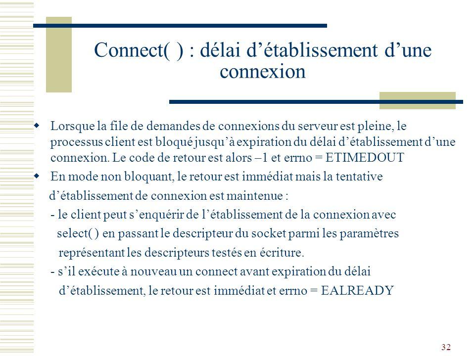33 Emission/Réception de messages TCP(1) Les primitives standard de lecture/écriture de fichiers permettent de lire/écrire dans les sockets, donc denvoyer des messages TCP int write ( sock, msg, lg ) int sock;/* descripteur du socket local */ char *msg;/* adresse du message */ int lg;/* longueur du message */ int read ( sock, msg, lg ) int sock;/* descripteur du socket local */ char *msg;/* adresse de sauvegarde du message */ int lg;/* longueur de la zône */