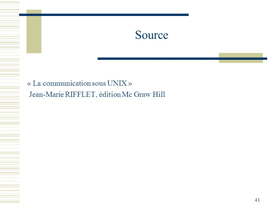 41 Source « La communication sous UNIX » Jean-Marie RIFFLET, édition Mc Graw Hill