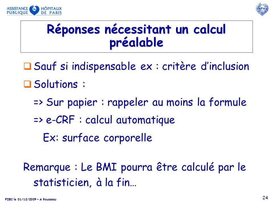 FIEC le 01/12/2009 – A Rousseau 24 Réponses nécessitant un calcul préalable Sauf si indispensable ex : critère dinclusion Solutions : => Sur papier :