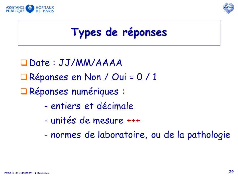 FIEC le 01/12/2009 – A Rousseau 29 Types de réponses Date : JJ/MM/AAAA Réponses en Non / Oui = 0 / 1 Réponses numériques : - entiers et décimale - uni