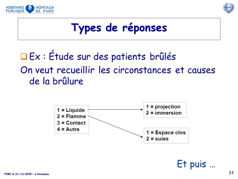 FIEC le 01/12/2009 – A Rousseau 33 Types de réponses Ex : Étude sur des patients brûlés On veut recueillir les circonstances et causes de la brûlure 1
