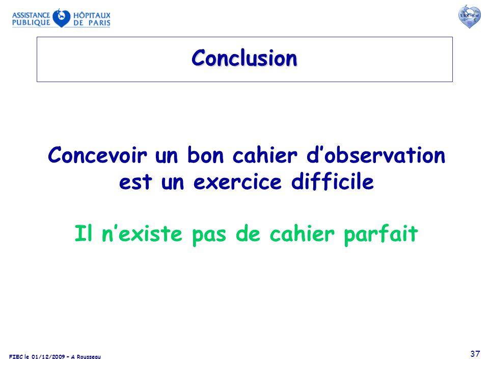 FIEC le 01/12/2009 – A Rousseau 37 Concevoir un bon cahier dobservation est un exercice difficile Il nexiste pas de cahier parfait Conclusion