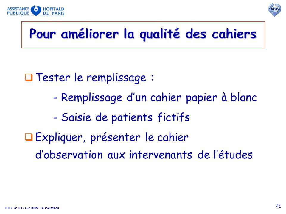 FIEC le 01/12/2009 – A Rousseau 41 Pour améliorer la qualité des cahiers Tester le remplissage : - Remplissage dun cahier papier à blanc - Saisie de p