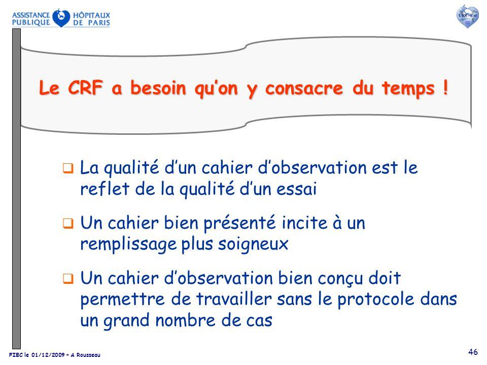 FIEC le 01/12/2009 – A Rousseau 46 Le CRF a besoin quon y consacre du temps ! La qualité dun cahier dobservation est le reflet de la qualité dun essai