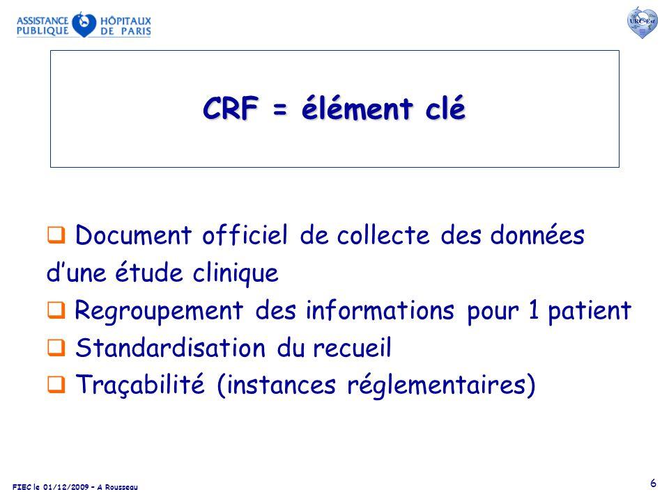 FIEC le 01/12/2009 – A Rousseau 6 Document officiel de collecte des données dune étude clinique Regroupement des informations pour 1 patient Standardi