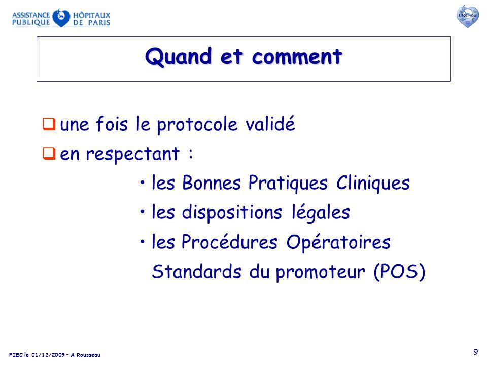 FIEC le 01/12/2009 – A Rousseau 9 Quand et comment une fois le protocole validé en respectant : les Bonnes Pratiques Cliniques les dispositions légale