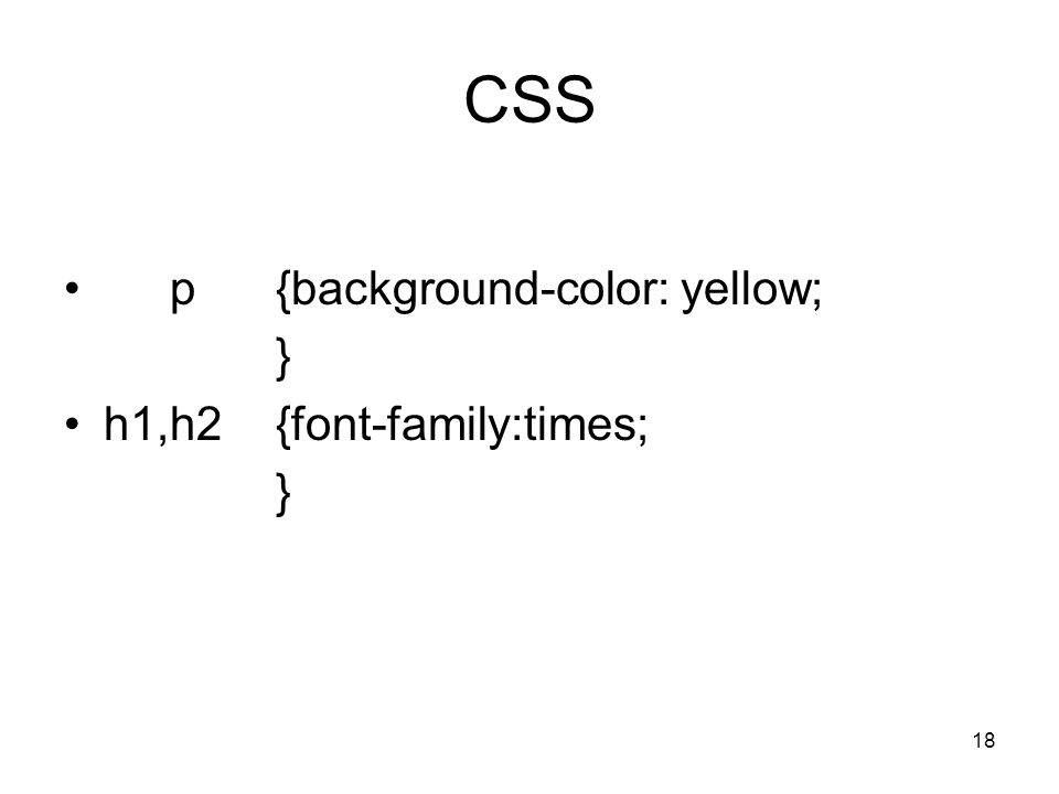 18 CSS p{background-color: yellow; } h1,h2 {font-family:times; }