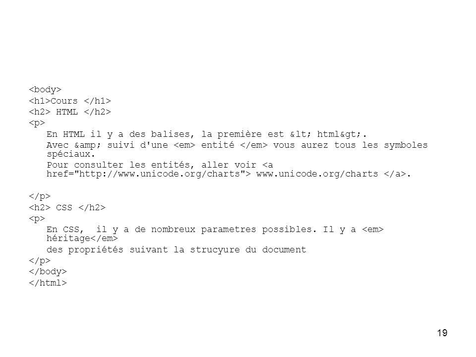 19 Cours HTML En HTML il y a des balises, la première est < html>.