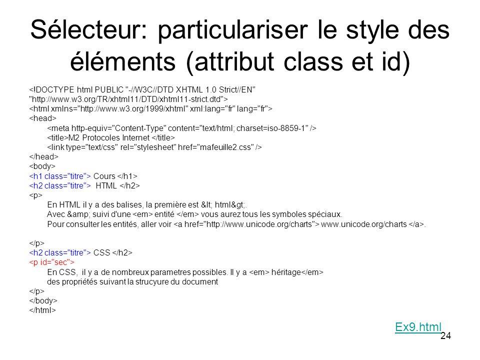 24 Sélecteur: particulariser le style des éléments (attribut class et id) <!DOCTYPE html PUBLIC -//W3C//DTD XHTML 1.0 Strict//EN http://www.w3.org/TR/xhtml11/DTD/xhtml11-strict.dtd > M2 Protocoles Internet Cours HTML En HTML il y a des balises, la première est < html>.
