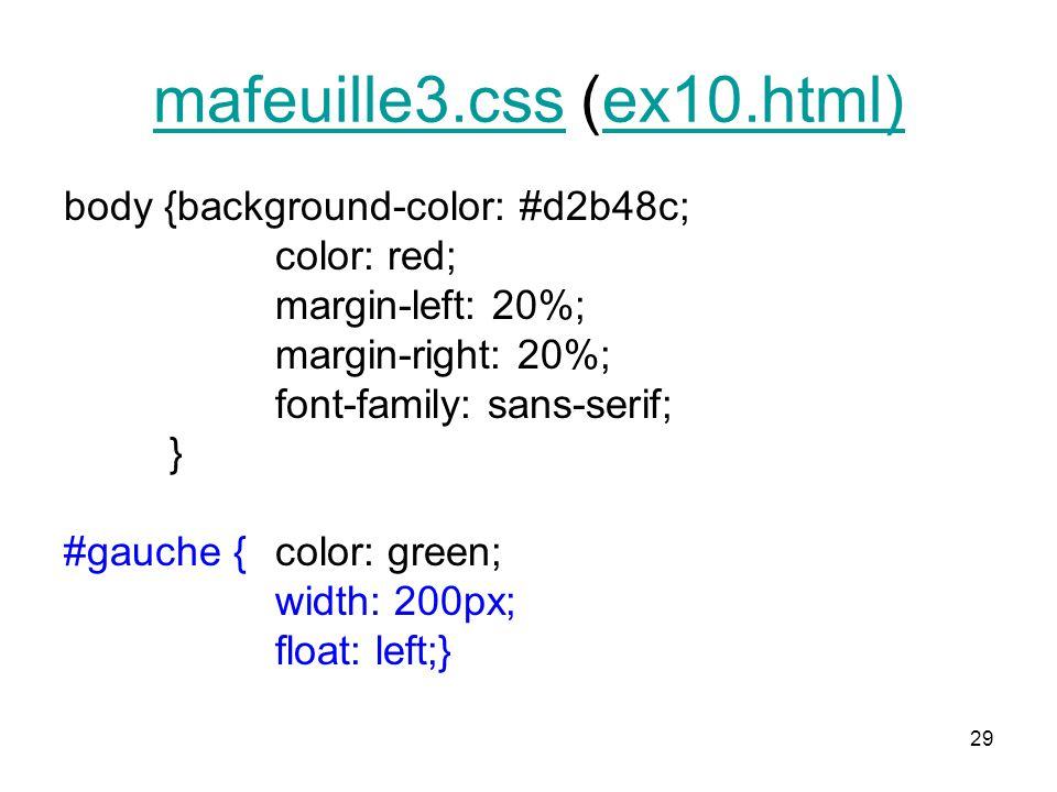 29 mafeuille3.cssmafeuille3.css (ex10.html)ex10.html) body {background-color: #d2b48c; color: red; margin-left: 20%; margin-right: 20%; font-family: sans-serif; } #gauche { color: green; width: 200px; float: left;}