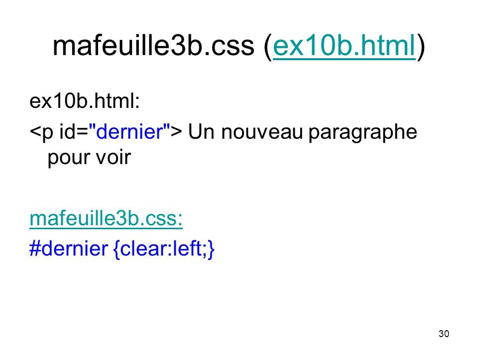 30 mafeuille3b.css (ex10b.html)ex10b.html ex10b.html: Un nouveau paragraphe pour voir mafeuille3b.css: #dernier {clear:left;}