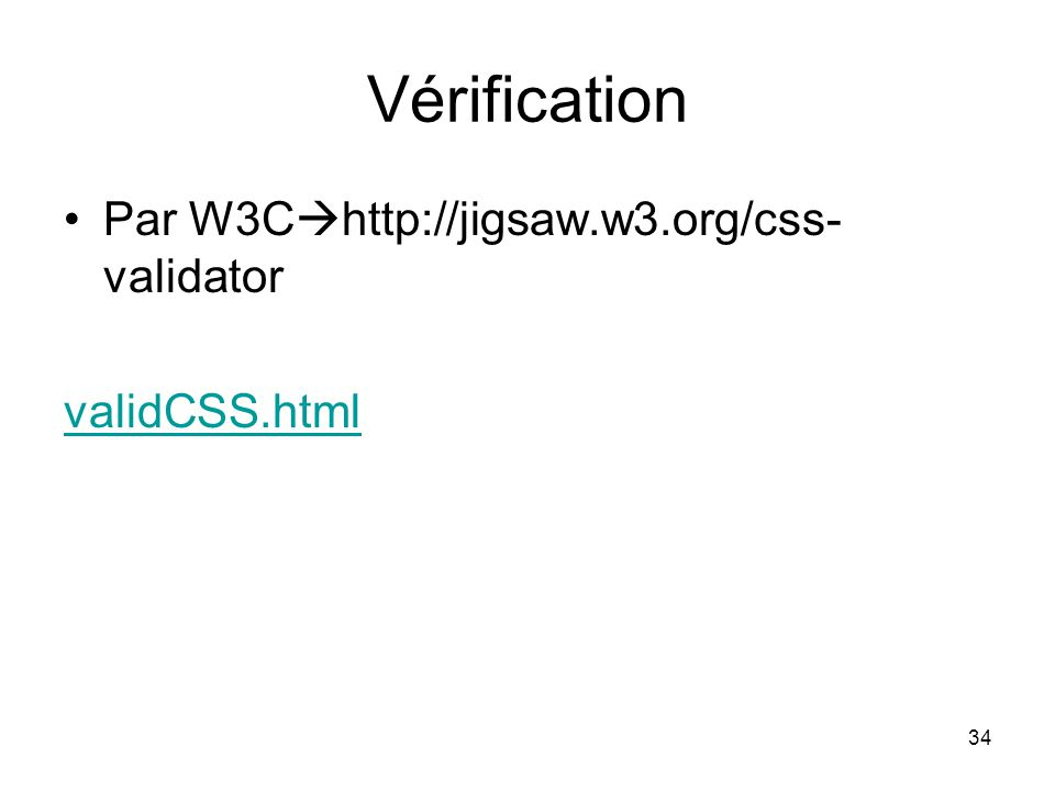 34 Vérification Par W3C http://jigsaw.w3.org/css- validator validCSS.html