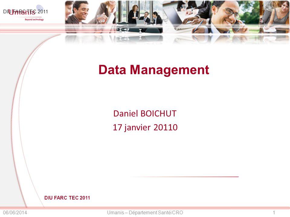 1Umanis – Département Santé/CRO06/06/2014 DIU FARC TEC 2011 Data Management Daniel BOICHUT 17 janvier 20110 DIU FARC TEC 2011