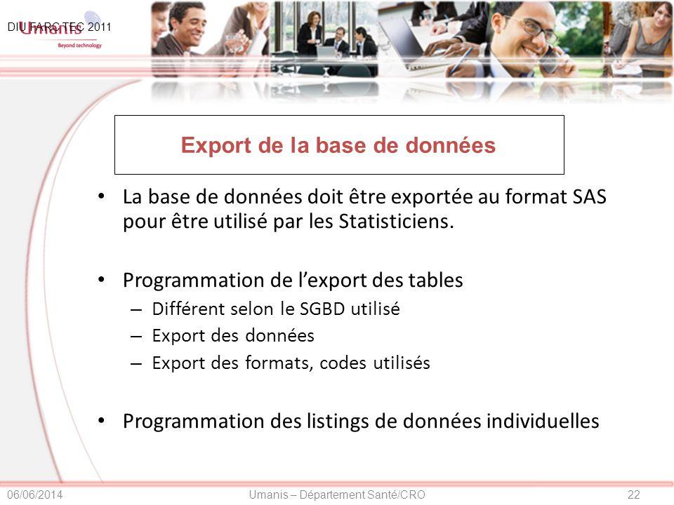 22Umanis – Département Santé/CRO06/06/2014 Export de la base de données La base de données doit être exportée au format SAS pour être utilisé par les Statisticiens.