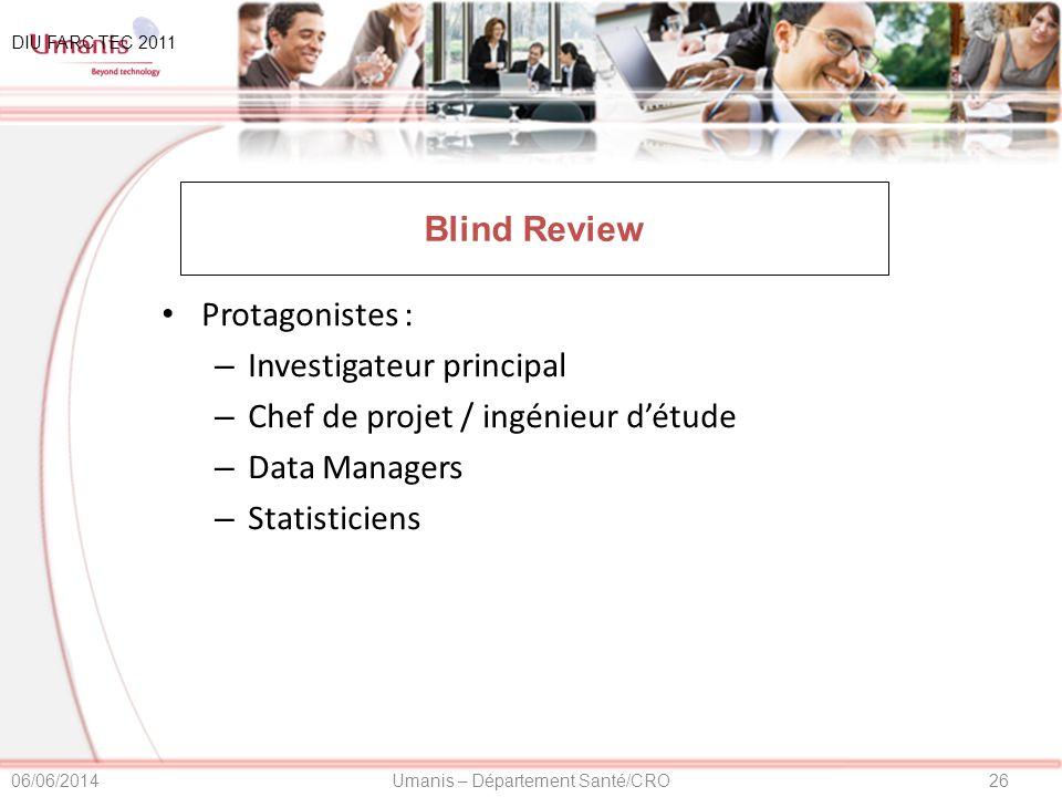 26Umanis – Département Santé/CRO06/06/2014 Blind Review Protagonistes : – Investigateur principal – Chef de projet / ingénieur détude – Data Managers – Statisticiens DIU FARC TEC 2011