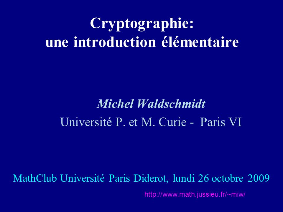 Théorie des Nombres et Cryptographie en France École Polytechnique INRIA École Normale Supérieure Université de Bordeaux Université de Caen + France Télécom R&D Université de Grenoble Université de Limoges Université de Toulon Université de Toulouse … http://www.math.jussieu.fr/~miw/