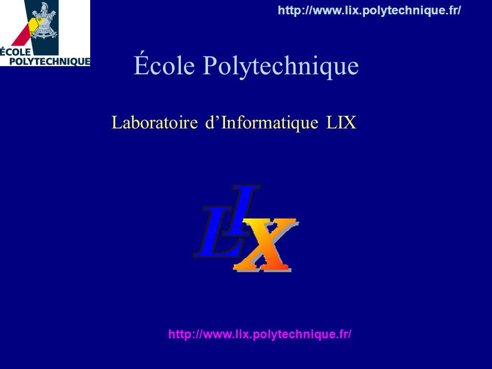 École Polytechnique http://www.lix.polytechnique.fr/ Laboratoire dInformatique LIX http://www.lix.polytechnique.fr/