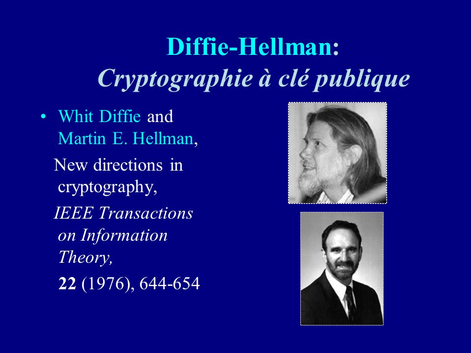Diffie-Hellman: Cryptographie à clé publique Whit Diffie and Martin E. Hellman, New directions in cryptography, IEEE Transactions on Information Theor