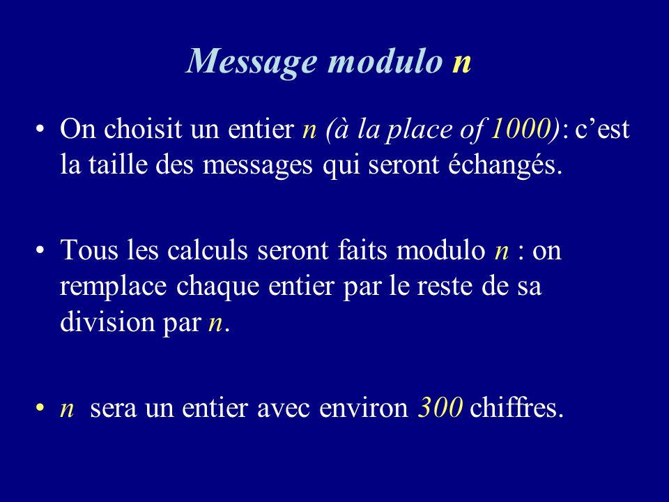 Message modulo n On choisit un entier n (à la place of 1000): cest la taille des messages qui seront échangés.