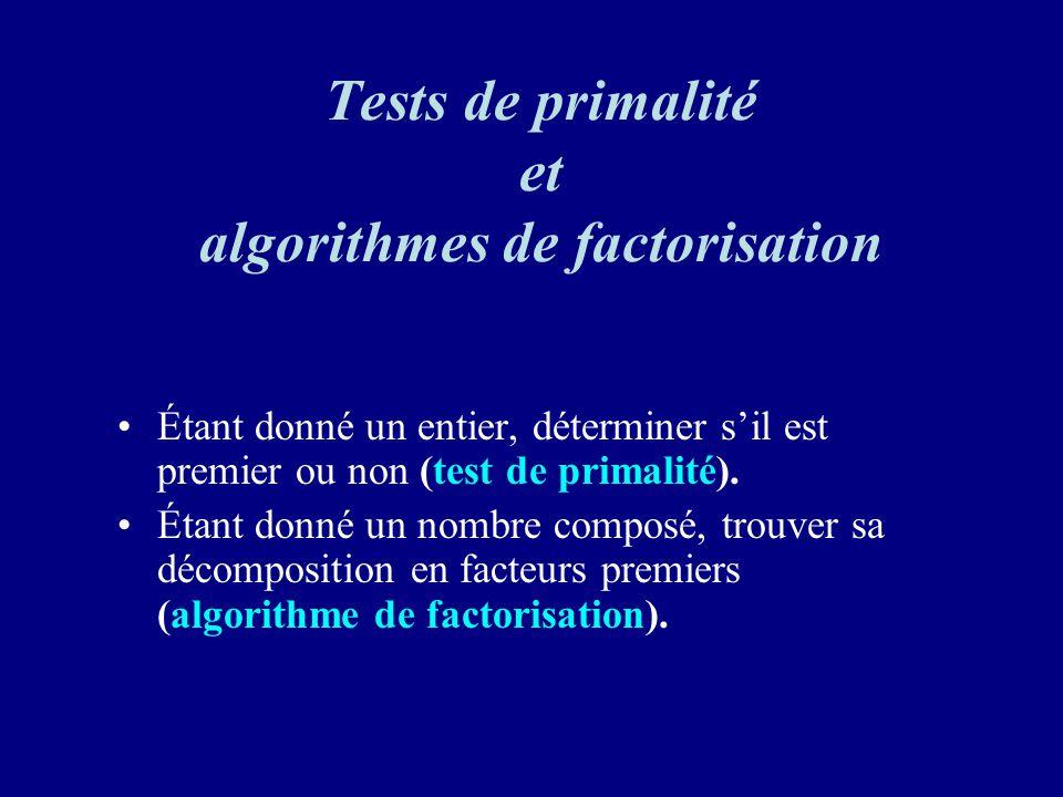 Tests de primalité et algorithmes de factorisation Étant donné un entier, déterminer sil est premier ou non (test de primalité).
