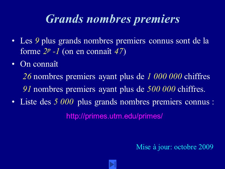 Les 9 plus grands nombres premiers connus sont de la forme 2 p -1 (on en connaît 47) On connaît 26 nombres premiers ayant plus de 1 000 000 chiffres 91 nombres premiers ayant plus de 500 000 chiffres.