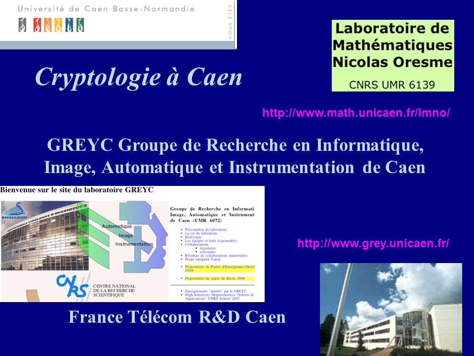 http://www.math.unicaen.fr/lmno/ http://www.grey.unicaen.fr/ France Télécom R&D Caen GREYC Groupe de Recherche en Informatique, Image, Automatique et Instrumentation de Caen Cryptologie à Caen