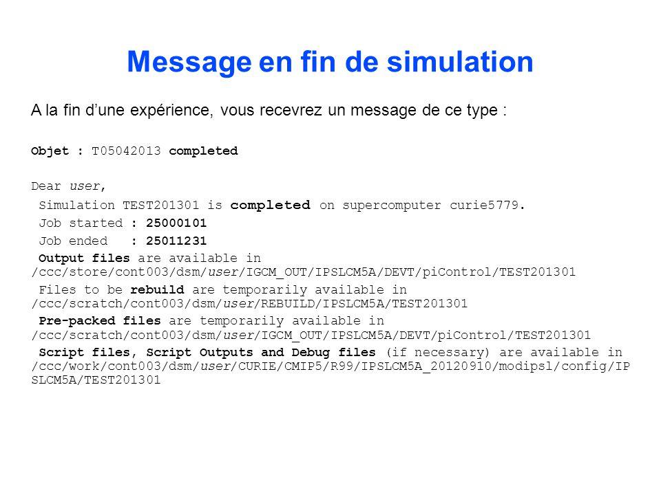 A la fin dune expérience, vous recevrez un message de ce type : Objet : T05042013 completed Dear user, Simulation TEST201301 is completed on supercomp