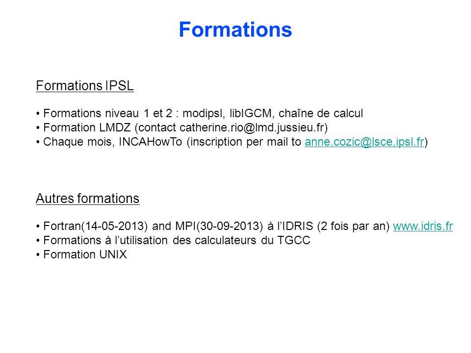 Formations Formations IPSL Formations niveau 1 et 2 : modipsl, libIGCM, chaîne de calcul Formation LMDZ (contact catherine.rio@lmd.jussieu.fr) Chaque