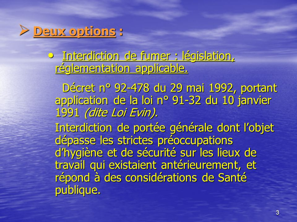 3 Deux options : Deux options : Interdiction de fumer : législation, réglementation applicable.