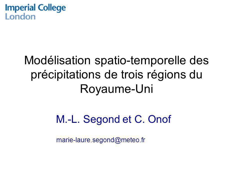 Modélisation spatio-temporelle des précipitations de trois régions du Royaume-Uni M.-L. Segond et C. Onof marie-laure.segond@meteo.fr