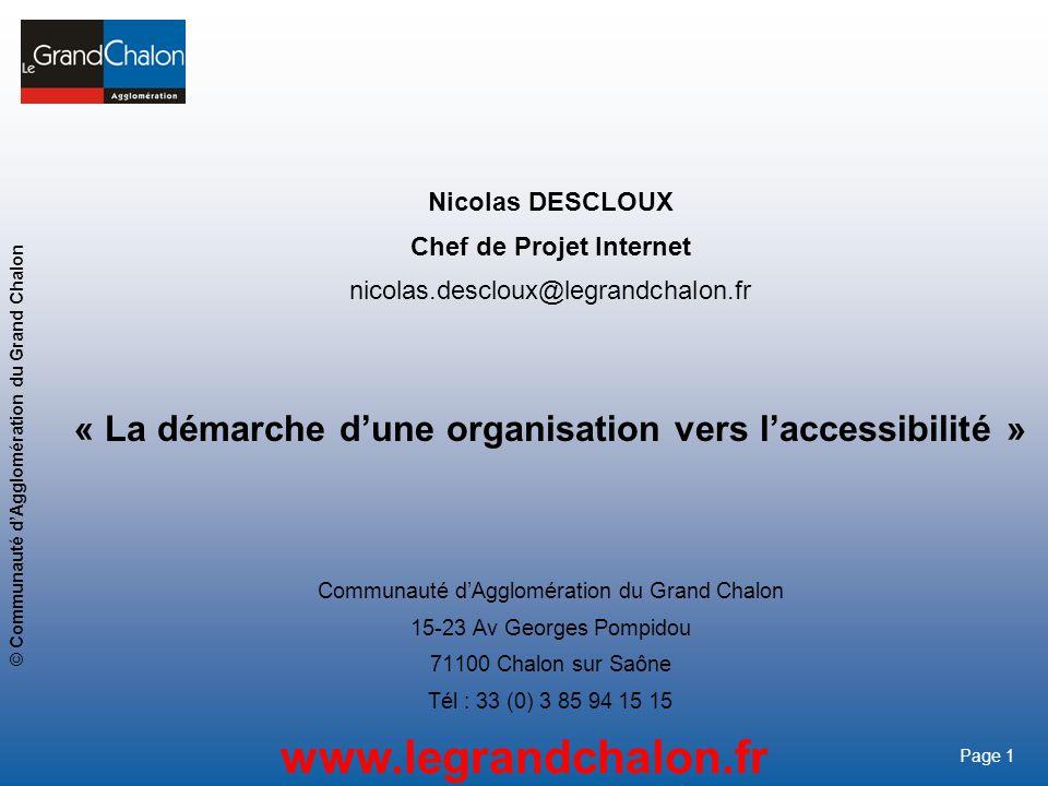 1 www.legrandchalon.fr © Communauté dAgglomération du Grand Chalon Page 1 Nicolas DESCLOUX Chef de Projet Internet nicolas.descloux@legrandchalon.fr «