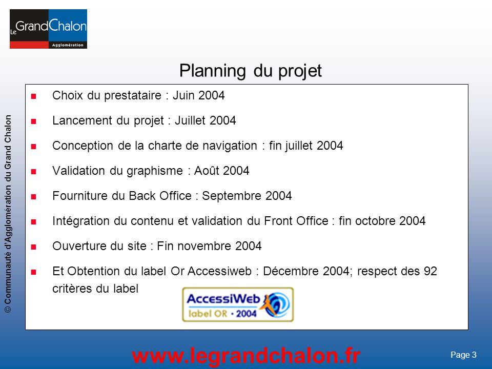 3 www.legrandchalon.fr © Communauté dAgglomération du Grand Chalon Page 3 Planning du projet Choix du prestataire : Juin 2004 Lancement du projet : Ju