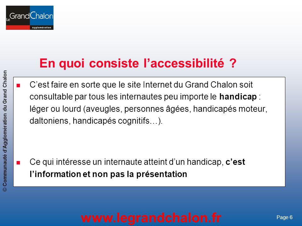 6 www.legrandchalon.fr © Communauté dAgglomération du Grand Chalon Page 6 En quoi consiste laccessibilité ? Cest faire en sorte que le site Internet d