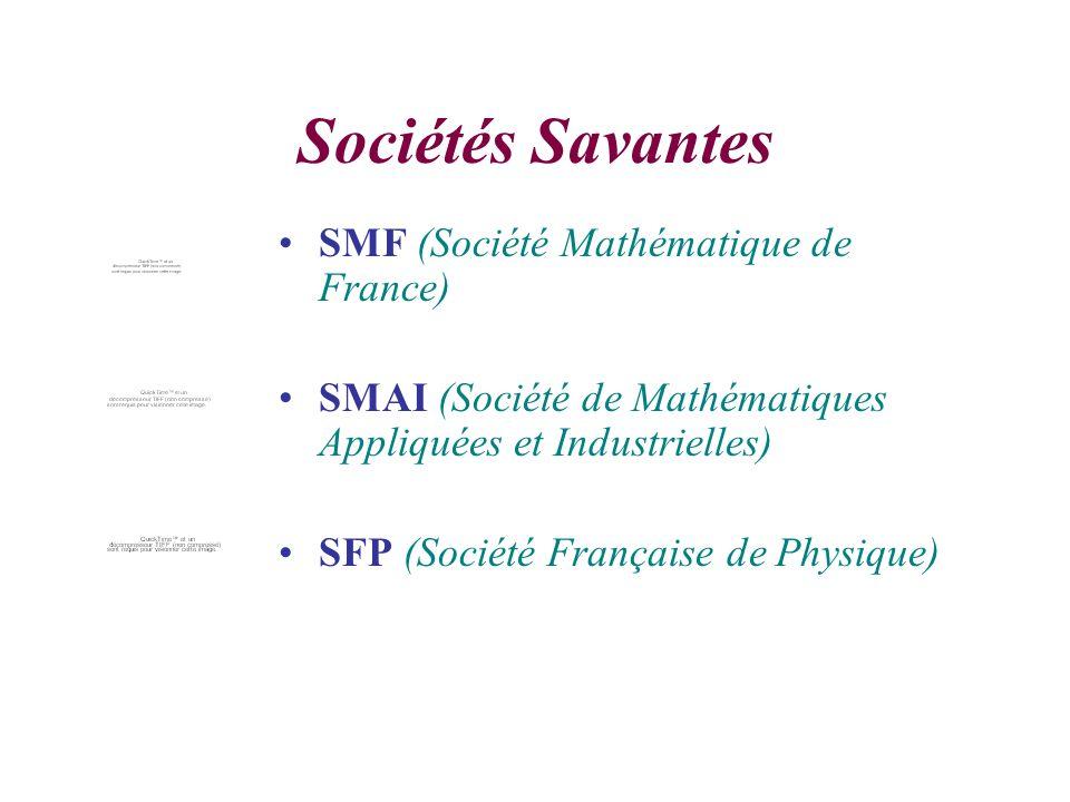 Sociétés Savantes SMF (Société Mathématique de France) SMAI (Société de Mathématiques Appliquées et Industrielles) SFP (Société Française de Physique)