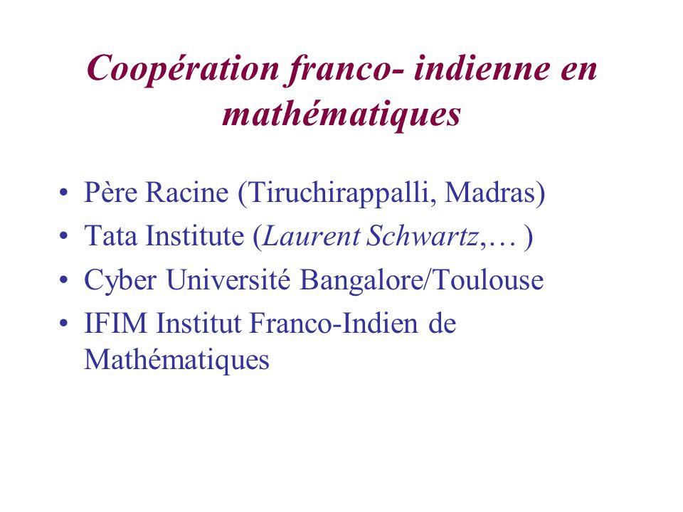 Coopération franco- indienne en mathématiques Père Racine (Tiruchirappalli, Madras) Tata Institute (Laurent Schwartz,… ) Cyber Université Bangalore/Toulouse IFIM Institut Franco-Indien de Mathématiques
