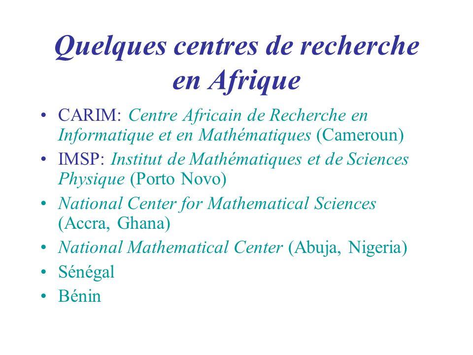 Quelques centres de recherche en Afrique CARIM: Centre Africain de Recherche en Informatique et en Mathématiques (Cameroun) IMSP: Institut de Mathématiques et de Sciences Physique (Porto Novo) National Center for Mathematical Sciences (Accra, Ghana) National Mathematical Center (Abuja, Nigeria) Sénégal Bénin
