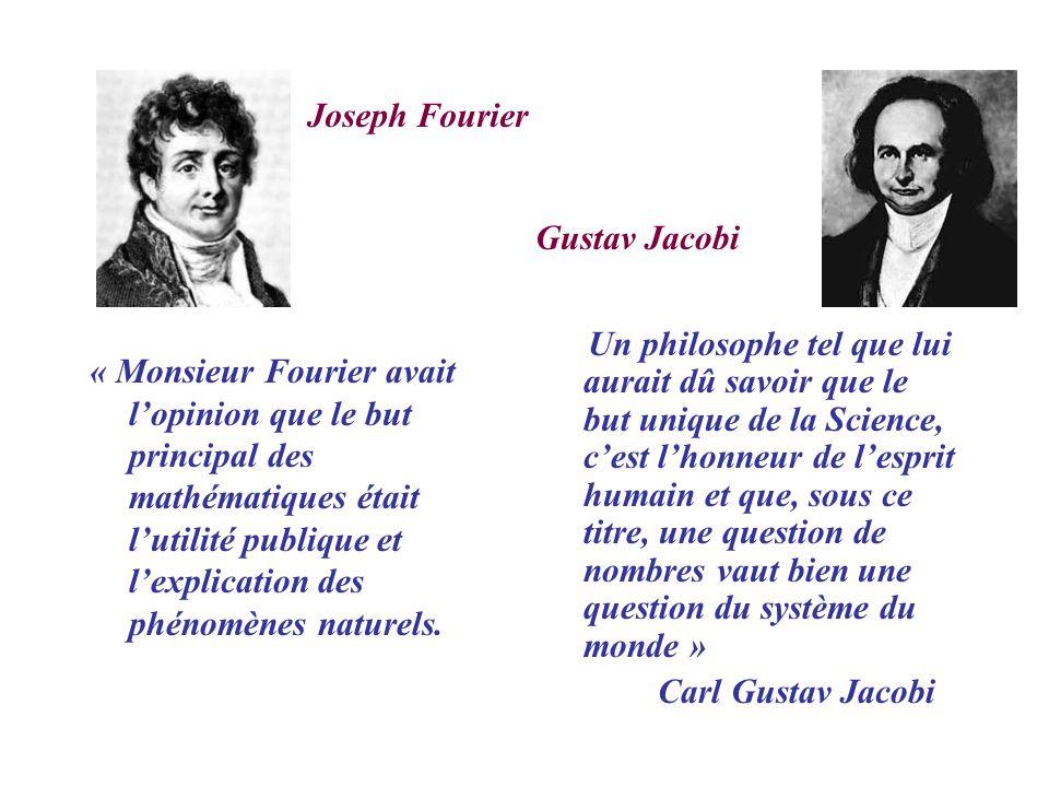 « Monsieur Fourier avait lopinion que le but principal des mathématiques était lutilité publique et lexplication des phénomènes naturels.
