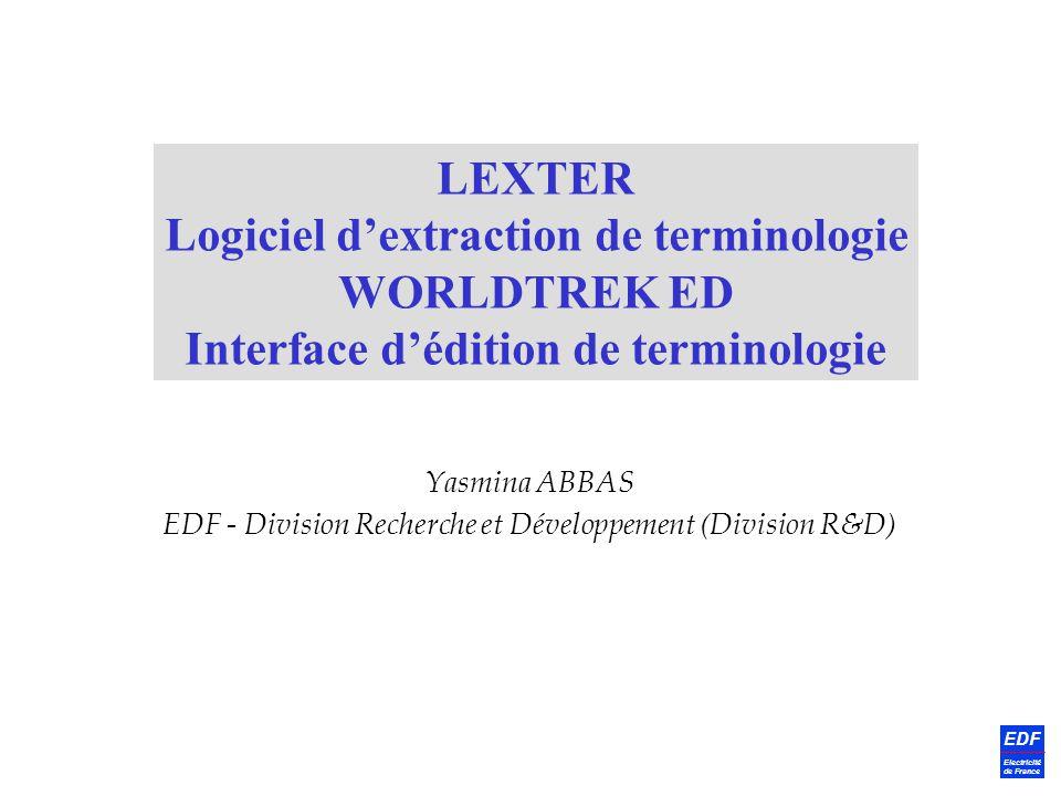 EDF Electricité de France Yasmina ABBAS EDF - Division Recherche et Développement (Division R&D) LEXTER Logiciel dextraction de terminologie WORLDTREK