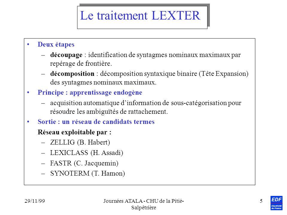 EDF Electricité de France 29/11/99Journées ATALA - CHU de la Pitié- Salpêtrière 5 Deux étapes –découpage : identification de syntagmes nominaux maxima